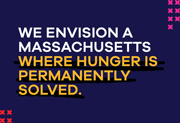 We envision a Massachusetts where hunger is permanently solv