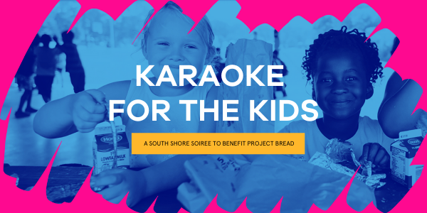 Karaoke for the Kids: A South Shore Soiree to Benefit Project Bread